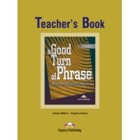 A Good Turn of Phrase Advanced Idiom Practice Teacher's Book