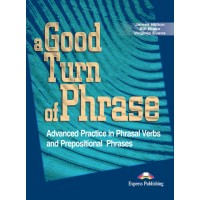 A Good Turn of Phrase Advanced Practice in Phrasal Verbs and Prepositional Phrases