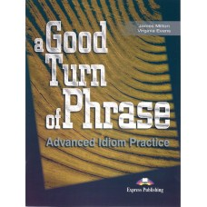 A Good Turn of Phrase Advanced Idiom Practice