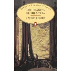 Penguin Popular Classics: The Phantom of the Opera