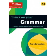 Work on Your Grammar (Collins) : Pre-Intermediate - A2