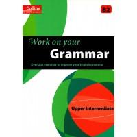 Work on Your Grammar (Collins) : Upper Intermediate - B2