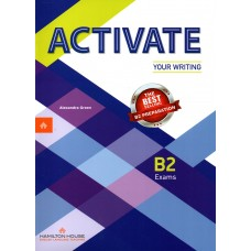 ACTIVATE B2 Exams Preparation for Your Writing ( Hamilton House ) Student's Book
